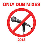 Only Dub Mixes 2013 by Various Artists