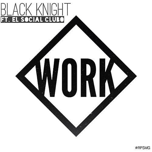 Work (feat. Social Club) by Black Knight