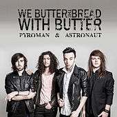 Pyroman & Astronaut by We Butter The Bread With Butter