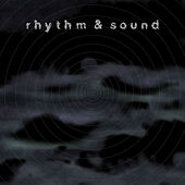 Rhythm & Sound by Rhythm & Sound