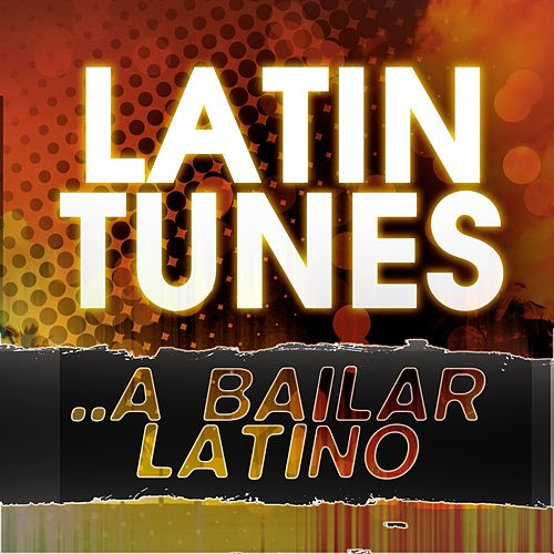 Latin Tunes ..A Bailar Latino by Various Artists