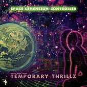 Temporary Thrillz by Space Dimension Controller