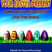 Your Easter Present - Tommy Dorsey & His Orchestra (Feat. Frank Sinatra) by Tommy Dorsey