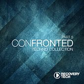 Confronted, Pt. 5 (Techno Collection) by Various Artists