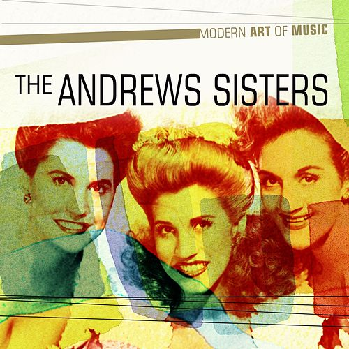 Modern Art of Music: The Andrews Sisters Greatest Hits by Various Artists