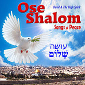 Ose shalom - Songs of Peace by David & The High Spirit