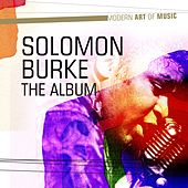 Modern Art of Music: Solomon Burke - The Album by Solomon Burke