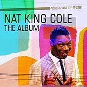 Modern Art of Music: Nat King Cole - the Album by Nat King Cole
