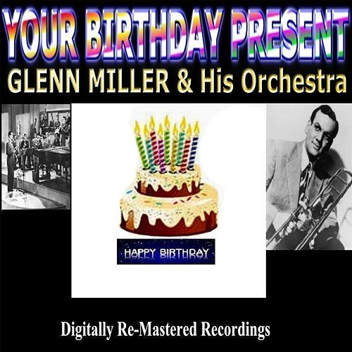 Your Birthday Present - Glenn Miller & His Orchestra by Glenn Miller