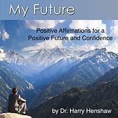 Positive Future (Positive Affirmations for a Positive Future and Confidence) by Dr. Harry Henshaw