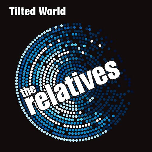 Tilted World by The Relatives