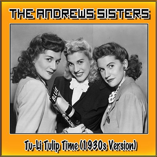 Tu-Li Tulip Time (1930s Version) by The Andrews Sisters