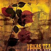 Take a Sip by Texas Tea