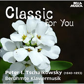 Classic for You: Tschaikowsky: Berühmte Klaviermusik by Various Artists