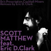 Rx's Prescription Cocktail Mixers - Remixes by Eric D. Clark by Scott Matthew