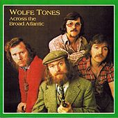 Across The Broad Atlantic by The Wolfe Tones