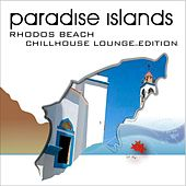 Paradise Islands (Rhodos Beach, Chillhouse Lounge Edition) by Various Artists