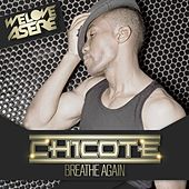Breathe Again by Chicote