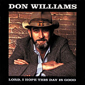Lord, I Hope This Day Is Good by Don Williams