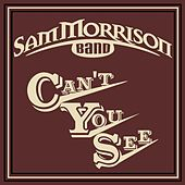 Can't You See by Sam Morrison Band