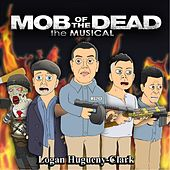 Mob of the Dead the Musical by Logan Hugueny-Clark