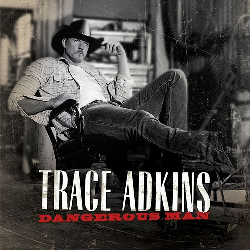 Dangerous Man by Trace Adkins