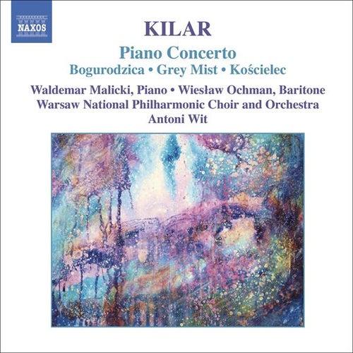 KILAR: Bogurodzica / Piano Concerto / Hoary Fog / Koscielec 1909 by Various Artists
