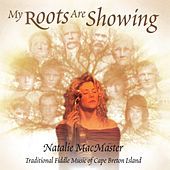 My Roots Are Showing by Natalie MacMaster