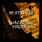 Waltzing Violins by 101 Strings Orchestra
