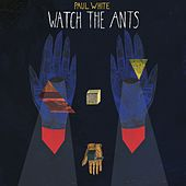 Watch The Ants by Paul White