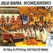 The Sky Is Falling, And I Want My Mommy by Jello Biafra