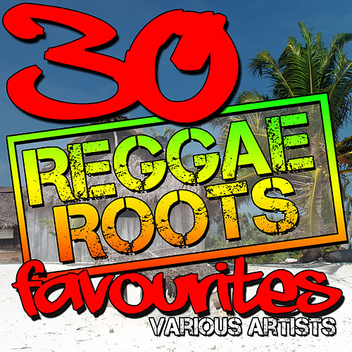 30 Reggae Roots Favourites by Various Artists