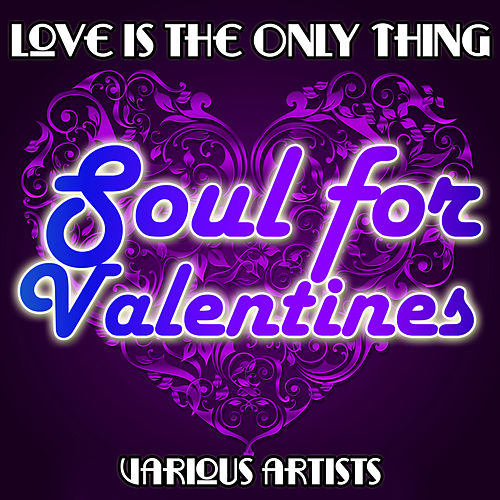Love Is the Only Thing: Soul for Valentines by Various Artists
