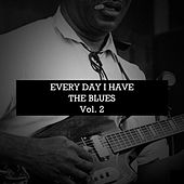 Every Day I Have the Blues, Vol. 2 von Various Artists