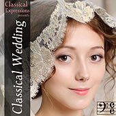 Classical Expressions Presents: Classical Wedding: The Classical Wedding Song You are Looking for is Here by Various Artists