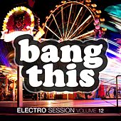 Bang This! - Electro Session, Vol. 12 by Various Artists