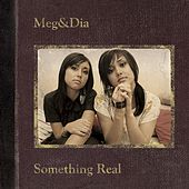Something Real by Meg & Dia