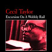 Excursion on a Wobbly Rail by Cecil Taylor