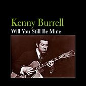 Will You Still Be Mine by Kenny Burrell