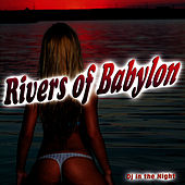 Rivers of Babylon - Single by D.J. In The Night