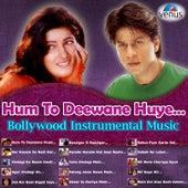 Hum to Deewane Huye - Bollywood Instrumental Music by Various Artists