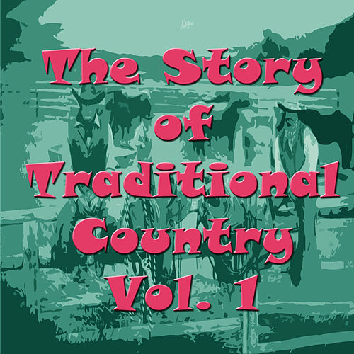 The Story of Traditional Country, Vol. 1 by Various Artists