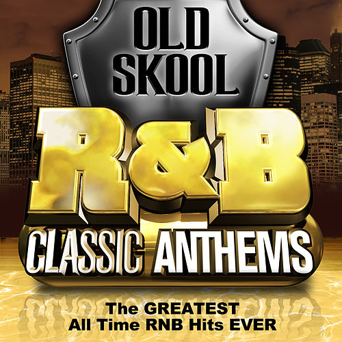 Old Skool R&B Classic Anthems - The Greatest All Time Rnb Hits Ever by Various Artists