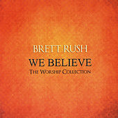 We Believe by Brett Rush