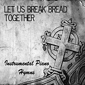 Let Us Break Bread Together: Instrumental Piano Hymns by The O'Neill Brothers Group