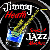 Greatest Jazz Masters by Jimmy Heath