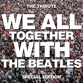 We All Together with the Beatles, The Tribute - Special Edition by We All Together