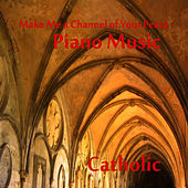 Make Me a Channel of Your Peace: Catholic Piano Music by The O'Neill Brothers Group