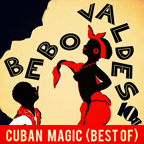 Cuban Magic (Best Of) by Bebo Valdes