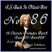 Bach In Musical Box 186 / 18 Chorale Preludes Part3 BWV663-BWV668 - EP by Shinji Ishihara